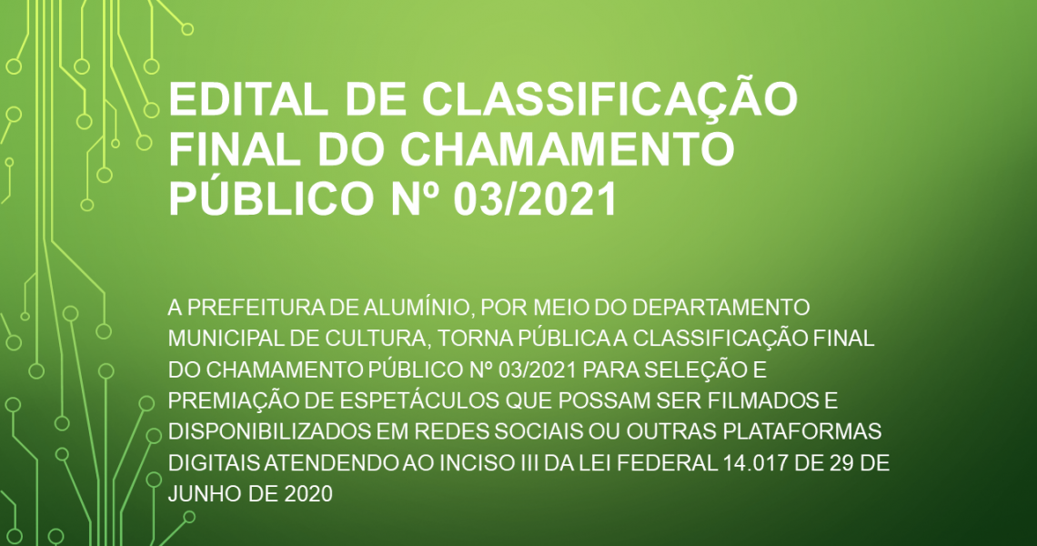 EDITAL DE CLASSIFICAÇÃO FINAL DO CHAMAMENTO PÚBLICO Nº 03-2021