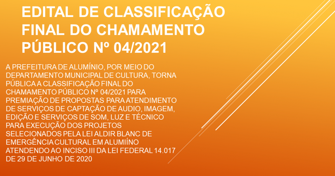 EDITAL DE CLASSIFICAÇÃO FINAL DO CHAMAMENTO PÚBLICO Nº 04-2021
